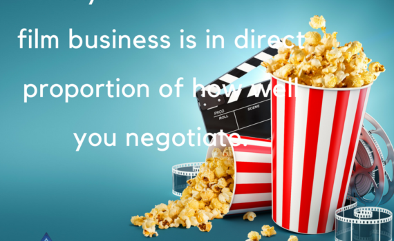 What you achieve in the film business is in direct proportion of how well you negotiate.